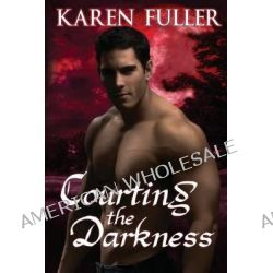 Courting the Darkness by Karen Fuller, 9781937593667.