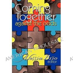 Coming Together, Against the Odds by Alessia Brio, 9781450542876.