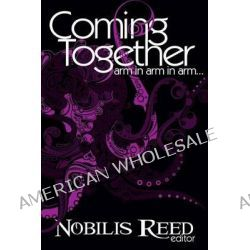 Coming Together, Arm in Arm in Arm... by Nobilis Reed, 9781479125487.
