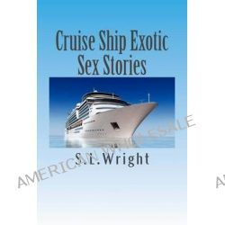 Cruise Ship Exotic Sex Stories by S L Wright, 9781494734527.