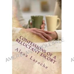 Confessions of a Reluctant Escort by Alexa Laroche, 9781481936972.