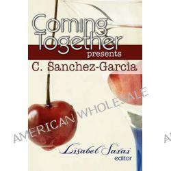 Coming Together Presents C. Sanchez-Garcia by C Sanchez-Garcia, 9781450511919.