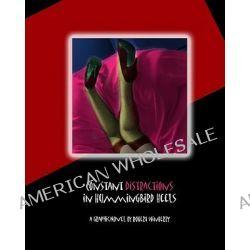 Constant Distractions in Hummingbird Heels by Robert Winberry, 9781450535076.