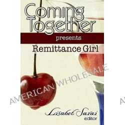 Coming Together Presents Remittance Girl by Remittance Girl, 9781450511902.