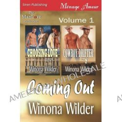 Coming Out, Volume 1 [Choosing Love, Cowboy Drifter] (Siren Publishing Menage Amour Manlove) by Winona Wilder, 9781610348119.