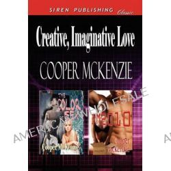 Creative, Imaginative Love [The Color of Sex, Dm2010] (Siren Publishing Classic) by Cooper McKenzie, 9781610345361.