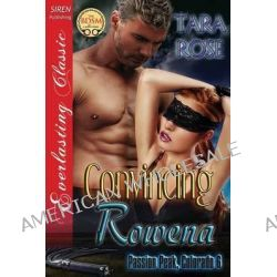 Convincing Rowena [Passion Peak, Colorado 6] (Siren Publishing Everlasting Classic) by Dr Tara Rose, 9781627415132.