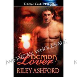 Demon Lover by Riley Ashford, 9781419963599.