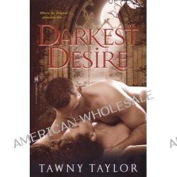 Darkest Desire by Tawny Taylor, 9780758265661.