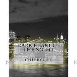 Dark Heart of the Night by Cherry Lipz, 9781500393038.