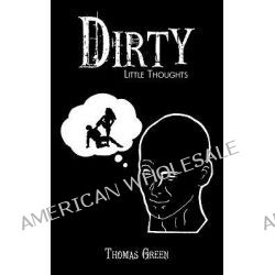 Dirty Little Thoughts by Thomas Green, 9781449065713.