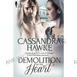 Demolition of the Heart by Cassandra Hawke, 9781784301743.