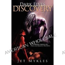 Dark Elves : Discovery, Discovery by Jet Mykles, 9781596328181.