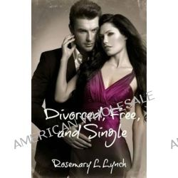 Divorced, Free, and Single, A Modern Romance by Rosemary L Lynch, 9781490339245.