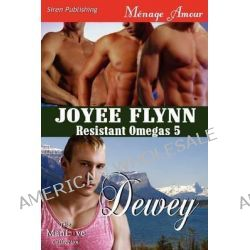 Dewey [Resistant Omegas 5] (Siren Publishing Menage Amour Manlove) by Joyee Flynn, 9781622416264.