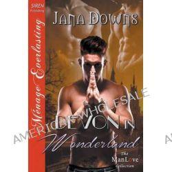 Devon in Wonderland (Siren Publishing Menage Everlasting Manlove) by Jana Downs, 9781632580931.