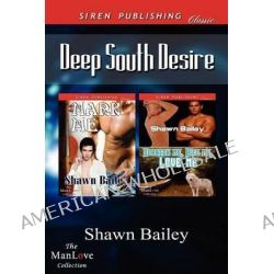 Deep South Desire [Mark Me, Scratch Me, Bite Me, Love Me] (Siren Publishing Classic Manlove) by Shawn Bailey, 9781622421497.