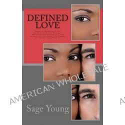 Defined Love, Sequel to Delusional Love: An Interracial Love Triangle: When the Lines Between Love and Perseverance Are Crossed the by Sage Young, 9781494458027.