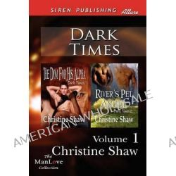 Dark Times, Volume 1 [The Dom for His Alpha, River's Pet, Angel] (Siren Publishing Allure Manlove) by Dr Christine Shaw, 9781622412792.