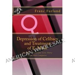 Depression of Celibacy and Treatment of E-Mails, The Most Beautiful Love Story from Old Computer by Franc Furland, 9781475051216.