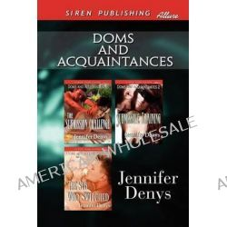 Doms and Acquaintances [The Submission Challenge, Submissive Training: The Sub Who Switched] (Siren Publishing Allure) by Jennifer Denys, 9781622412280.