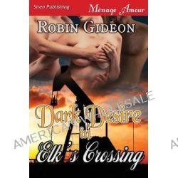 Dark Desire in Elk's Crossing [Sequel to Ecstasy in Elk's Crossing] (Siren Publishing Menage Amour) by Robin Gideon, 9781622427680.