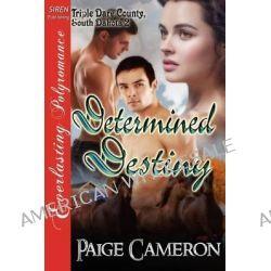 Determined Destiny [Triple Dare County, South Dakota 2] (Siren Publishing Everlasting Polyromance) by Paige Cameron, 9781622422876.