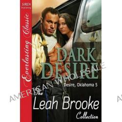 Dark Desire [Desire, Oklahoma 5] [The Leah Brooke Collection] (Siren Publishing Everlasting Classic), The Leah Brooke Collection by Leah Brooke, 9781606018804.