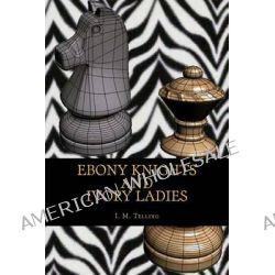 Ebony Knights and Ivory Ladies by I M Telling, 9781481082297.