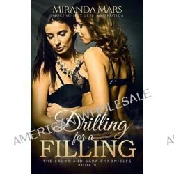 Drilling for a Filling, Smoking Hot Lesbian Erotica by Miranda Mars, 9781627619929.
