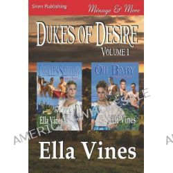 Dukes of Desire, Volume 1 [Camille's Seduction, Oh Baby] (Siren Publishing Menage and More) by Ella Vines, 9781619261921.