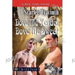 Dove Me Tender, Dove Me Sweet [The S.E.X. Factor 3] (Siren Publishing Classic Manlove) by Scarlet Hyacinth, 9781622412624.