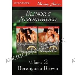 Elinor's Stronghold, Volume 2 [Restoring Garnet's Heart, Bringing Claire Home] (Siren Publishing Menage Amour) by Berengaria Brown, 9781622414703.