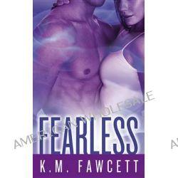 Fearless by K M Fawcett, 9781455575787.
