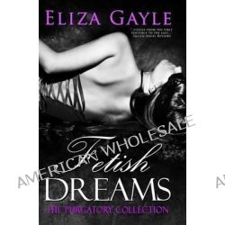 Fetish Dreams by Eliza Gayle, 9781456381998.