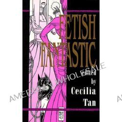Fetish Fantastic, Erotica on the Edge by Cecilia Tan, 9781885865137.