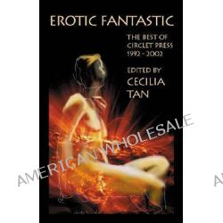 Erotic Fantastic, The Best of Circlet Press 1992-2002 by Cecilia Tan, 9781885865441.