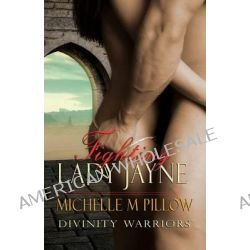 Fighting Lady Jayne, Divinity Warriors Book Two by Michelle M Pillow, 9781469926070.