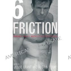 Friction: v.6, Best Gay Erotic Fiction by Jesse Grant, 9781555837686.