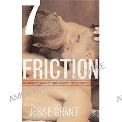 Friction: v. 7, Best Gay Erotic Fiction by Jesse Grant, 9781555838270.