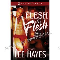 Flesh to Flesh, An Erotic Anthology by Lee Hayes, 9781593091644.