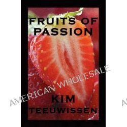 Fruits of Passion by Kim Teeuwissen, 9781451208511.