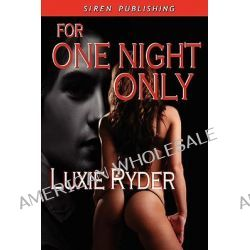 For One Night Only by Luxie Ryder, 9781606011010.