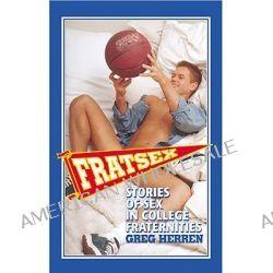 Fratsex, Stories of Gay Sex in College Fraternities by Greg Herren, 9781555837891.