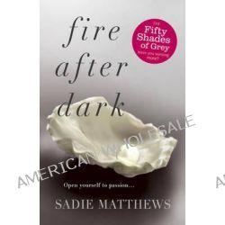 Fire After Dark, After Dark Series : Book 1 by Sadie Matthews, 9781444765502.