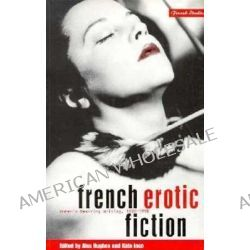 French Erotic Fiction, Women's Desiring Writing, 1880-1990 by Alex Hughes, 9781859730492.