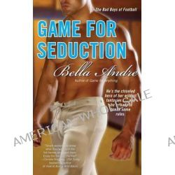 Game for Seduction, The Bad Boys of Football Series : Book 2 by Bella Andre, 9781416558521.