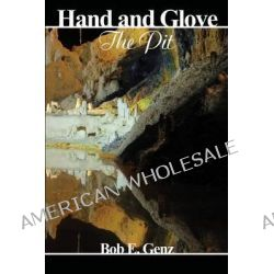 Hand and Glove, The Pit by Bob E Genz, 9781887895583.