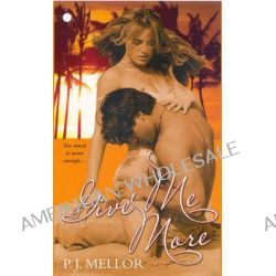 "Give Me More, WITH ""Wild Thing"" AND ""Hold Me, Thrill Me"" AND ""Light My Fire"" by P.J. Mellor, 9780758214416."