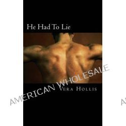 He Had to Lie by Vera Hollis, 9781494246587.